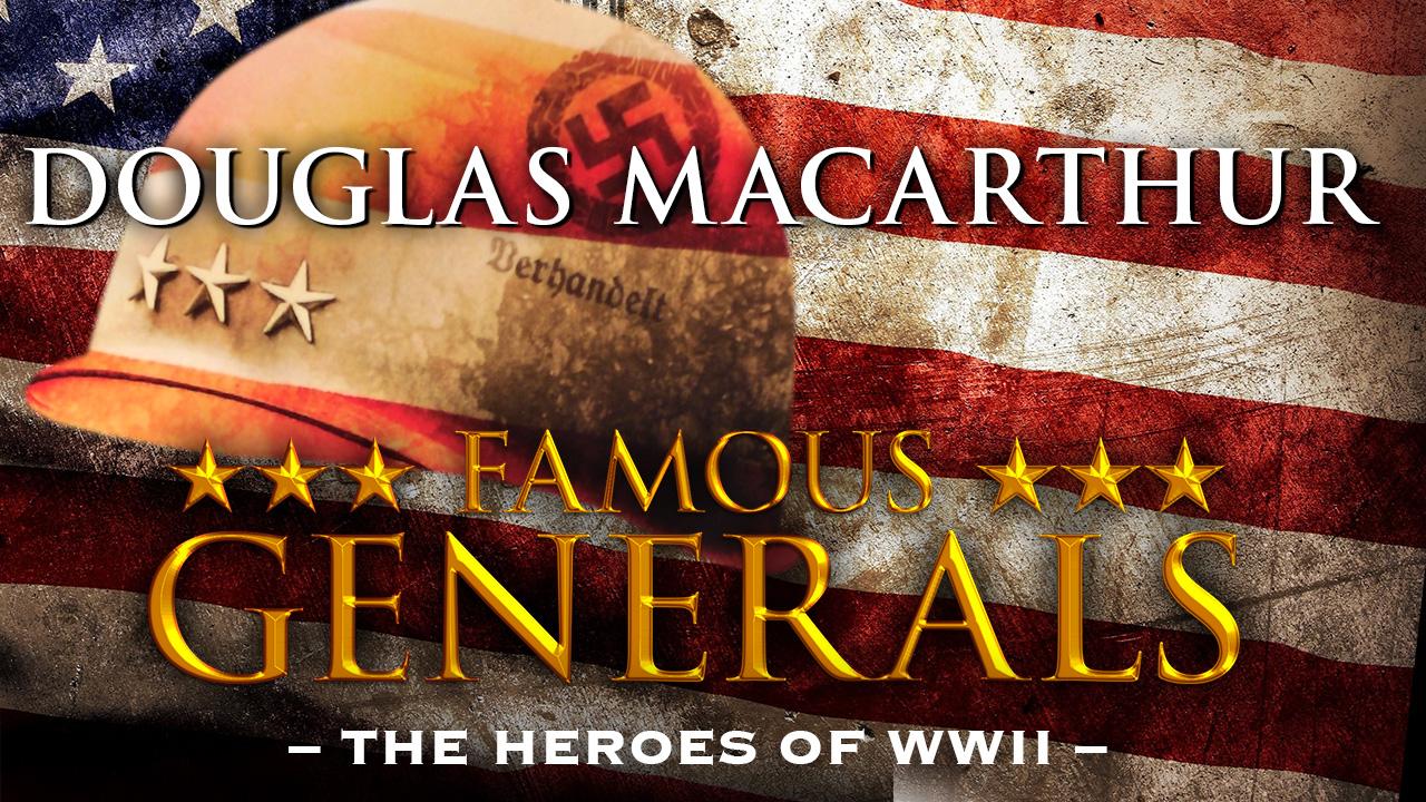 Famous Generals - Douglas MacArthur