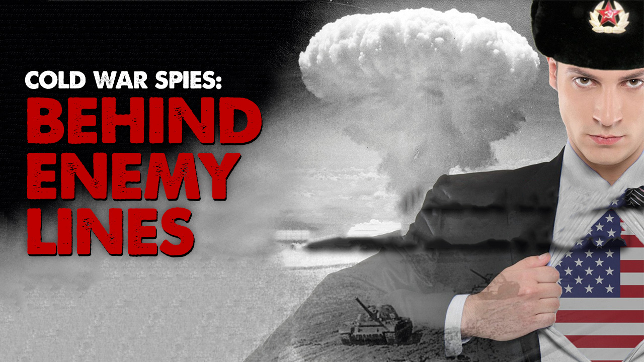 Cold War Spies: Behind Enemy Lines